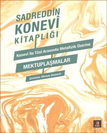 Konevî ile Tusî Arasında Metafizik Üzerine Mektuplaşmalar; Sadreddin Konevi Kitaplığı
