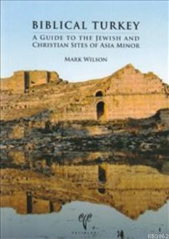 Biblical Turkey; A Guide to the Jewish and Christian Sities of Asia Minor