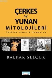 Çerkes ve Yunan Mitolojileri Üzerine Tematik Okumalar