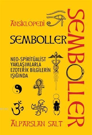 Semboller / Ansiklopedi; Neo-Spiritüalist Yaklaşımlarla Ezoterik Bilgilerin Işığında