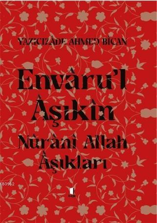 Envâru'l Âşıkîn; Nûrânî Allah Âşıkları