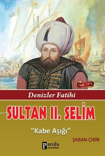 Sultan II. Selim; Denizler Fatihi - Kabe Aşığı