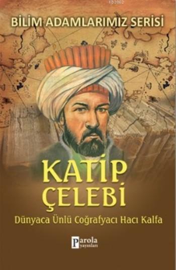 Katip Çelebi; Dünyaca Ünlü Coğrafyacı Hacı Kalfa