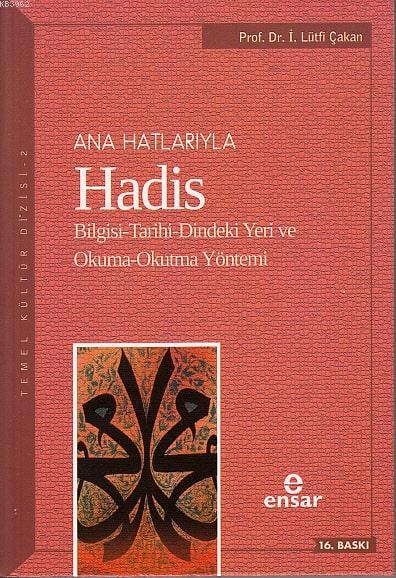 Anahatlarıyla Hadis; Bilgisi-Tarihi-Dindeki Yeri ve Okuma-Okutma Yöntemi
