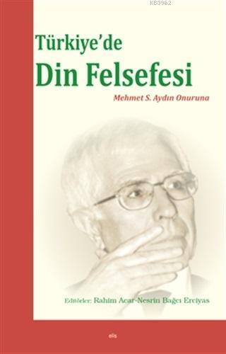 Türkiye'de Din Felsefesi; Mehmet S. Aydın Onuruna