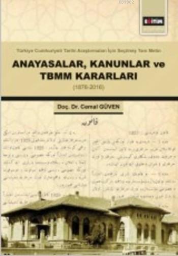 Anayasalar Kanunlar ve TBMM Kararları (1876-2016); Türkiye Cumhuriyeti Tarihi Araştırmaları İçin Seçilmiş Tam Metin