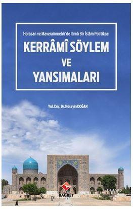 Kerrâmi Söylem ve Yansımaları - Horasan ve Maveraaünnehir'de Ilımlı Bir İslam Politikası