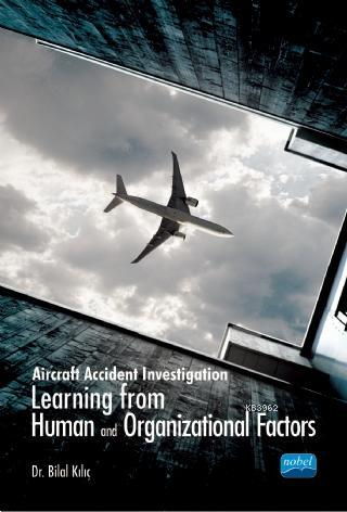Aircraft Accident Investigation: Learning from Human and Organizational Factors