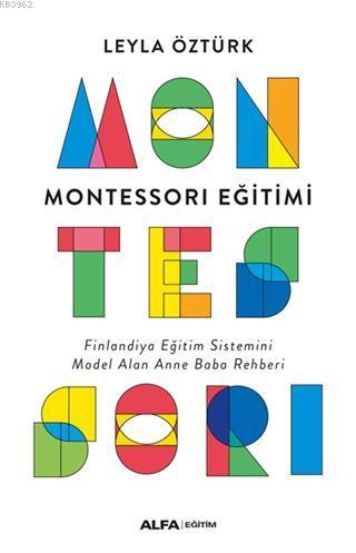Montessori Eğitimi; Finlandiya Eğitim Sistemini Model Alan Anne Baba Rehberi