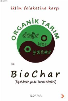Organik Tarım ve Biochar; BiyoKömür ya da Tarım Kömürü