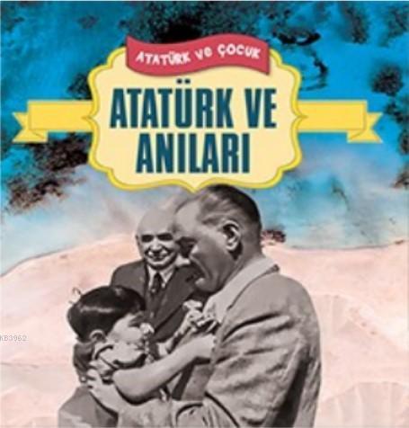 Atatürk ve Anıları