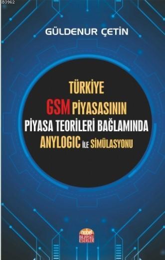 Türkiye GSM Piyasasının Piyasa Teorileri Bağlamında Anylogic ile Simülasyonu