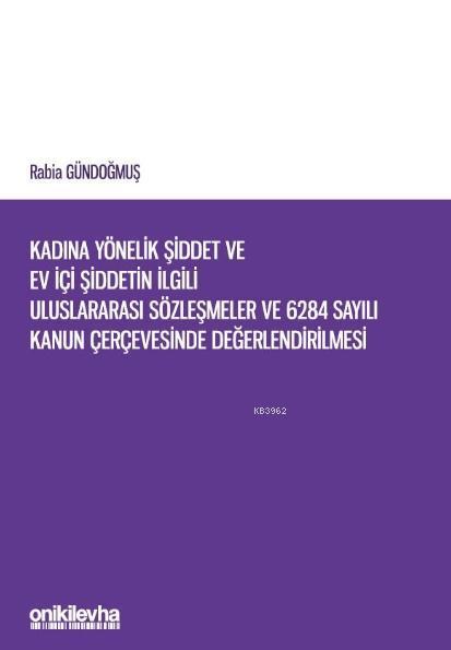 Kadına Yönelik Şiddet ve Ev İçi Şiddetin İlgili Uluslararası Sözleşmeler; 6284 Sayılı Kanun Çerçevesinde Değerlendirilmesi