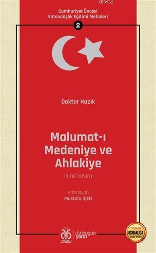 Malumat-ı Medeniye ve Ahlakiye (İkinci Kısım - Osmanlıca Aslıyla Birlikte); Cumhuriyet Öncesi Vatandaşlık Eğitimi Metinleri 2