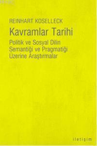 Kavramlar Tarihi; Politik ve Sosyal Dilin Semantiği ve Pragmatiği Üzerine Araştırmalar