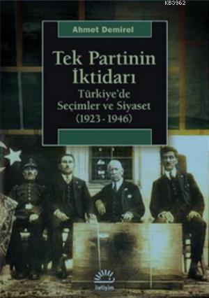 Tek Partinin İktidarı; Türkiye'de Seçimler ve Siyaset (1923-1946)