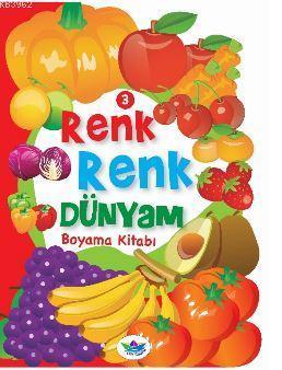 Renk Renk Dünyam Boyama Kitabı - 3; Meyveler ve Sebzeler