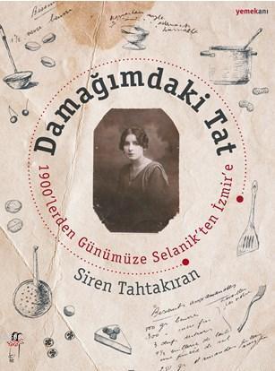 Damağındaki Tat 1900'lereden Günümüze Selanik'ten İzmir'e