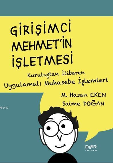 Girişimci Mehmet'in İşletmesi; Kuruluştan İtibaren Uygulamalı Muhasebe İşlemleri
