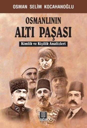 Osmanlının Altı Paşası; Kimlik ve Kişilik Analizleri