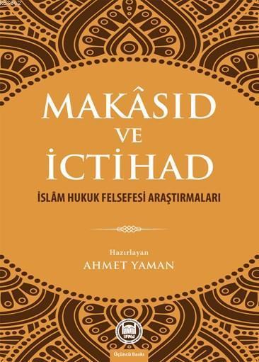 Makâsıd ve İctihad; İslâm Hukuk Felsefesi Araştırmaları
