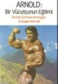 Arnold:Bir Vücutçunun Eğitimi