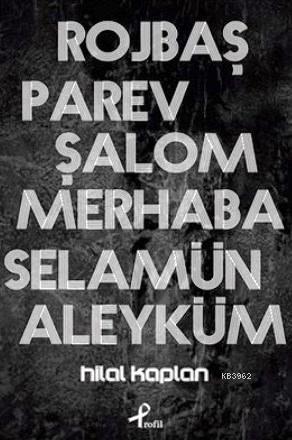 Rojbaş, Parev, Şalom, Merhaba Selamün Aleyküm