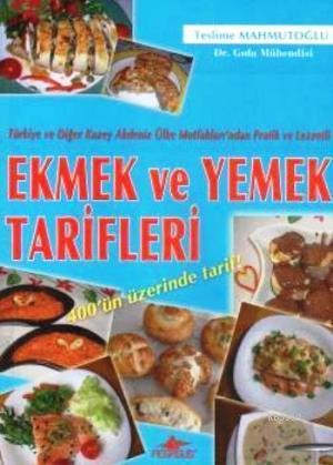 Ekmek ve Yemek Tarifleri; Türkiye ve Diğer Kuzey Akdeniz Ülke Mutfakları'ndan Pratik ve Lezzetli