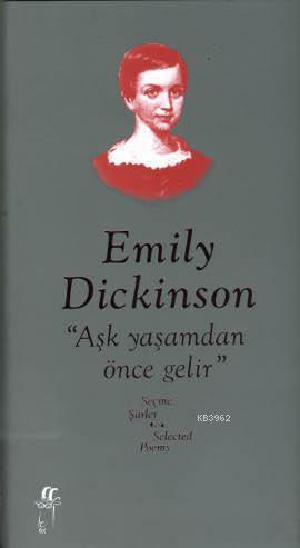 Emily Dickinson Seçme Şiirler; Aşk Yaşamdan Önce Gelir