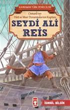 Seydi Ali Reis - Kahraman Türk Denizcileri; Osmanlı'nın Hint ve Mısır Donanmalarının Kaptanı