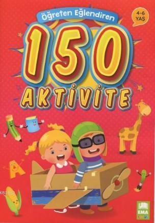 Öğreten Eğlendiren 150 Aktivite 4 - 6 Yaş