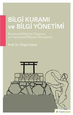 Bilgi Kuramı ve Bilgi Yönetimi; Kuramsal Bilginin Oluşumu ve Toplumsal Bilgiye Dönüşümü