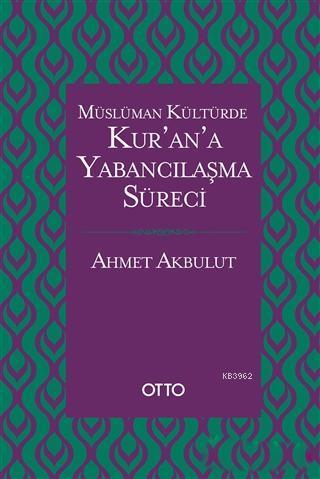 Müslüman Kültürde Kur'an'a Yabancılaşma Süreci