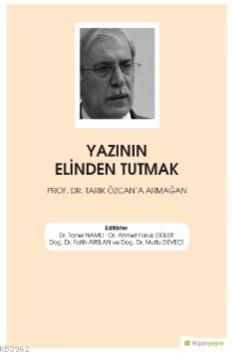 Yazının Elinden Tutmak Prof. Dr. Tarık Özcan'a Armağan