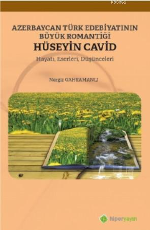 Azerbaycan Türk Edebiyatının Büyük Romantiği Hüseyin Cavid Hayatı, Eserleri, Düşünceleri