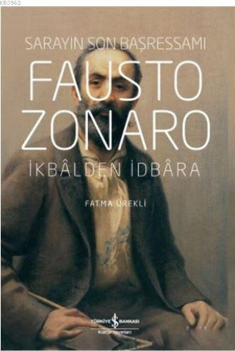 Fausto Zonaro - Sarayın Son Başressamı; İkbal'den İdbara