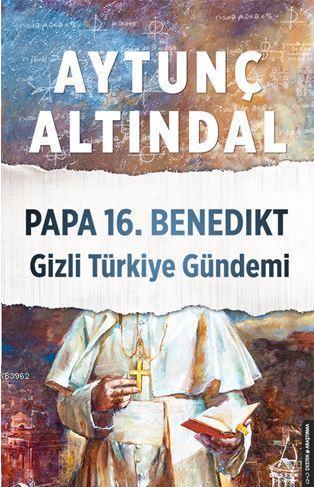 Papa 16. Benedıkt Gizli Türkiye Gündemi