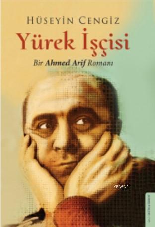 Yürek İşçisi; Bir Ahmed Arif Romanı