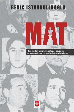 Mat; Osmanlıdan Günümüze Şehzade Savaşları, Ayaklanmalar ve Cumhuriyet Dönemi Darbeleri