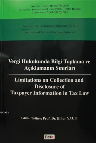 Vergi Hukukunda Bilgi Toplama ve Açıklamanın Sınırları / Limitations on Colleciton and Disclosure of; Uluslararası Vergi Hukuku Konferansları Serisi 4 - Interna