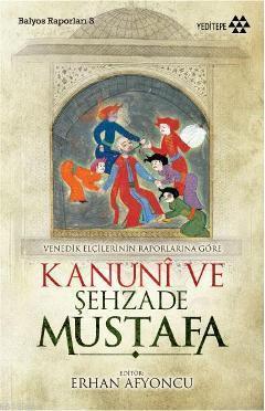 Venedik Elçilerinin Raporlarına Göre Kanuni ve Şehzade Mustafa