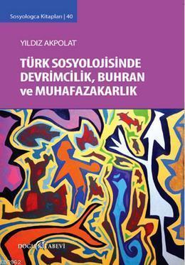 Türk Sosyolojisinde Devrimcilik Buhran ve Muhafazakarlık Tartışmaları; Sosyologca Kitapları 40