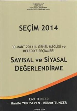 Seçim 2014 - 30 Mart 2014 İl Genel Meclisi ve Belediye Seçimleri; Sayısal ve Siyasal Değerlendirme