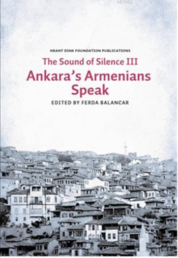 The Sounds of Silence III; Ankara's Armenians Speak