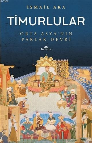 Timurlular; Orta Asya'nın Parlak Devri