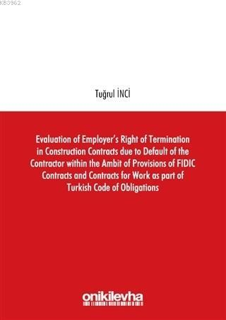 Evaluation of Employer's Right of Termination in Construction Contracts due to Default of the Contractor within the Ambit of Provisions of FIDIC Contracts and C