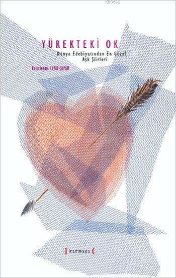 Yürekteki Ok; Dünya Edebiyatından En Güzel Aşk Şiirleri