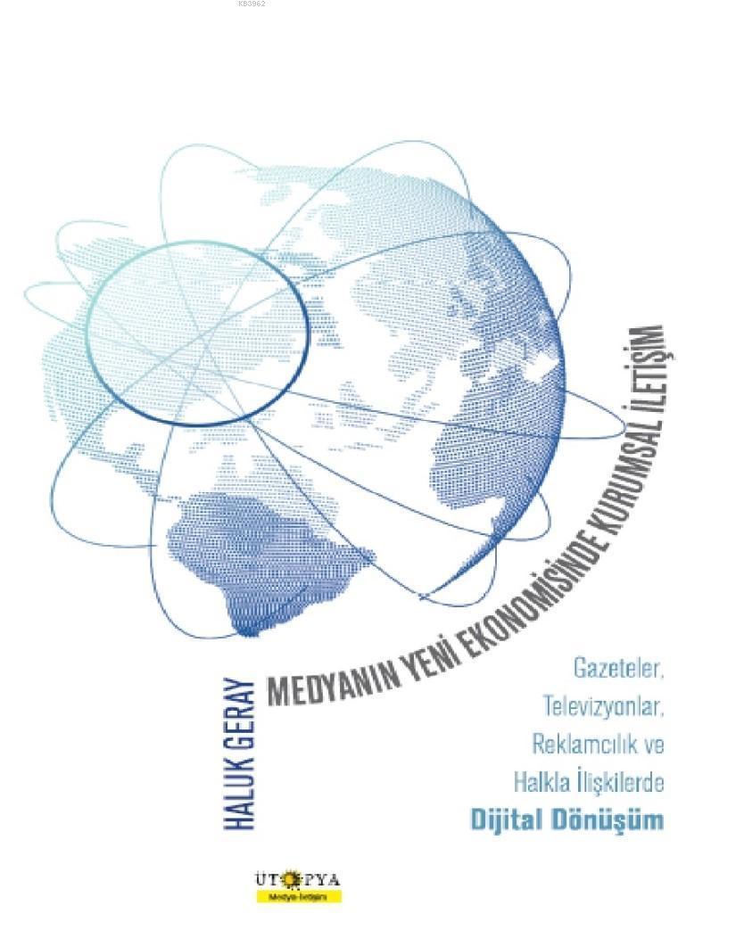 Medyanın Yeni Ekonomisinde Kurumsal İletişim; Gazeteler, Televizyonlar, Reklamcılık ve Halkla İlişkilerde Dijital Dönüşüm