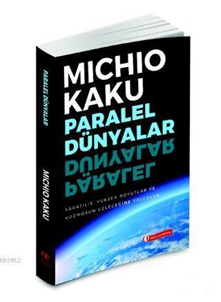 Paralel Dünyalar; Yaratılış, Yüksek Boyutlar ve Kosmos'un Geleceğine Yolculuk