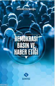 Demokrasi, Basın ve Haber Etiği; Eleştirel Söylem Çözümlemesi Yaklaşımıyla Bir İnceleme
